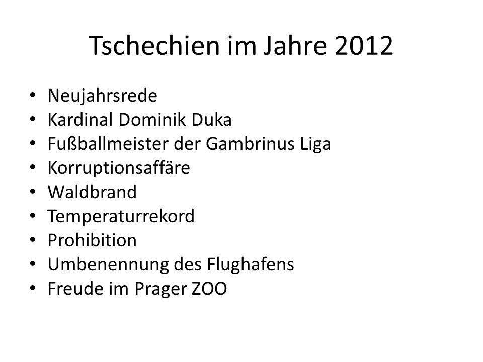 Tschechien im Jahre 2012 Neujahrsrede Kardinal Dominik Duka Fußballmeister der Gambrinus Liga Korruptionsaffäre Waldbrand Temperaturrekord Prohibition
