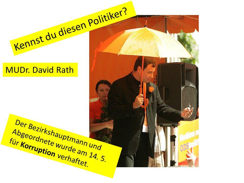 Der Bezirkshauptmann und Abgeordnete wurde am 14. 5. für Korruption verhaftet. MUDr. David Rath Kennst du diesen Politiker?
