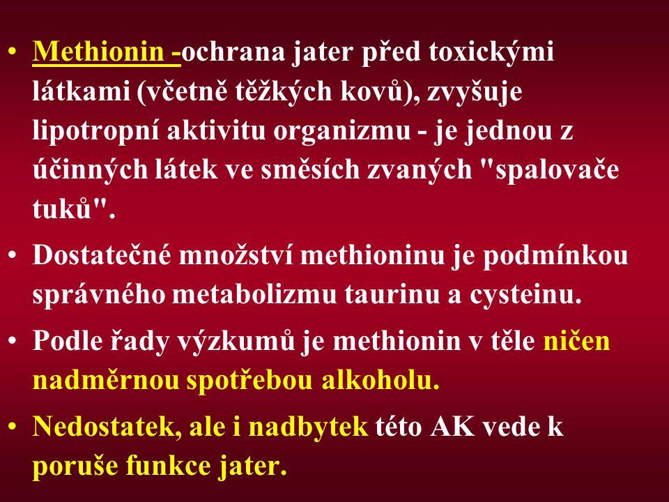 Methionin -ochrana jater před toxickými látkami (včetně těžkých kovů), zvyšuje lipotropní aktivitu organizmu - je jednou z účinných látek ve směsích z