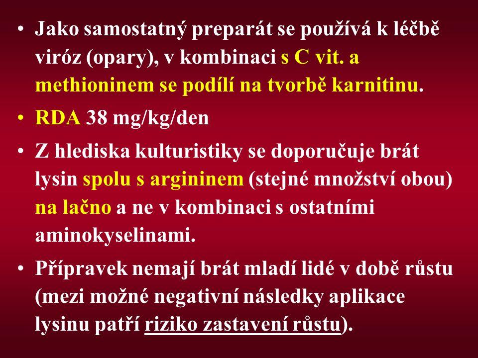 Jako samostatný preparát se používá k léčbě viróz (opary), v kombinaci s C vit. a methioninem se podílí na tvorbě karnitinu. RDA 38 mg/kg/den Z hledis