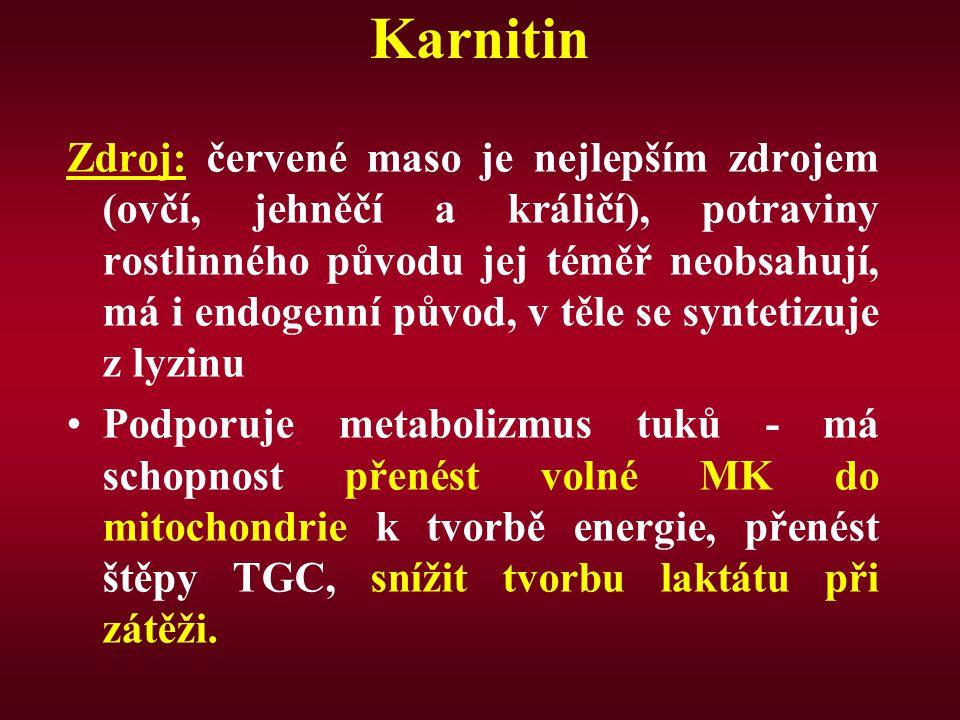 Karnitin Zdroj: červené maso je nejlepším zdrojem (ovčí, jehněčí a králičí), potraviny rostlinného původu jej téměř neobsahují, má i endogenní původ,