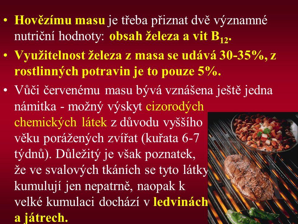 Hovězímu masu je třeba přiznat dvě významné nutriční hodnoty: obsah železa a vit B 12. Využitelnost železa z masa se udává 30-35%, z rostlinných potra