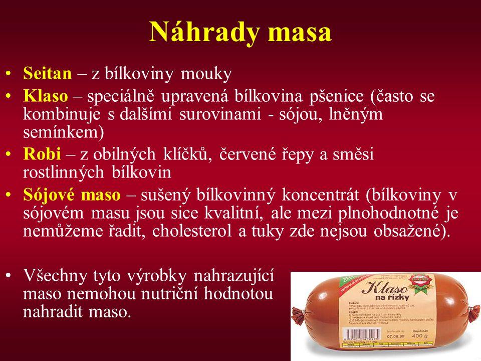 Náhrady masa Seitan – z bílkoviny mouky Klaso – speciálně upravená bílkovina pšenice (často se kombinuje s dalšími surovinami - sójou, lněným semínkem