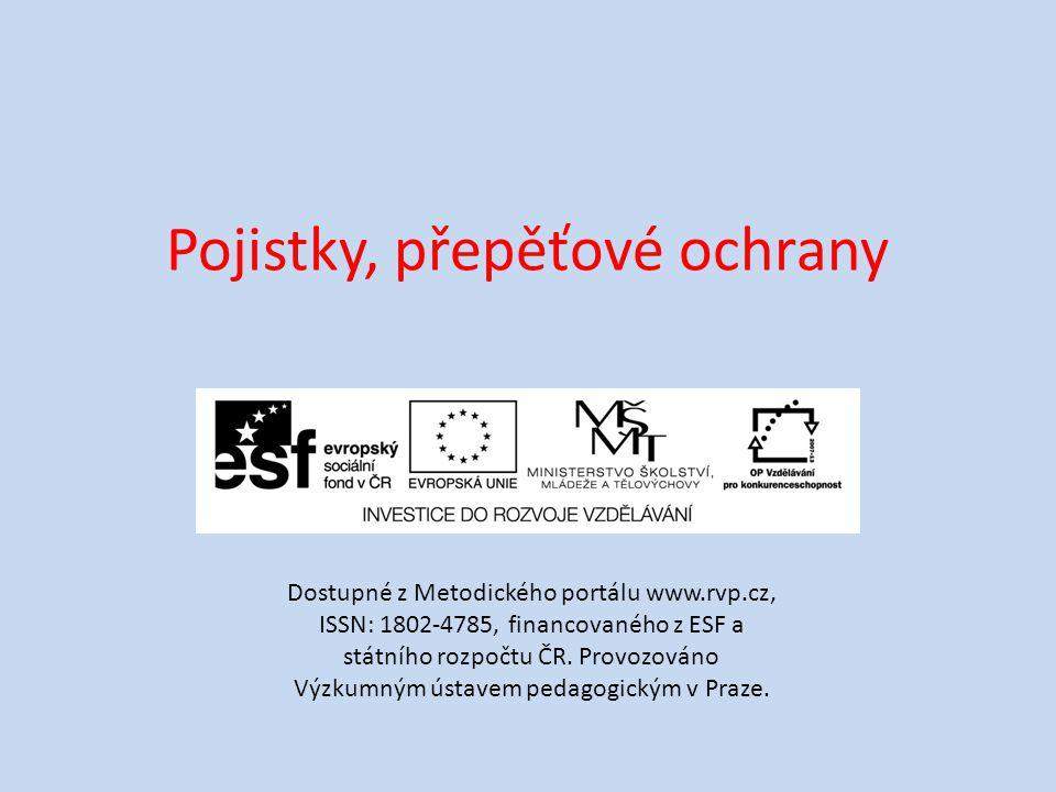 Pojistky, přepěťové ochrany Dostupné z Metodického portálu www.rvp.cz, ISSN: 1802-4785, financovaného z ESF a státního rozpočtu ČR.