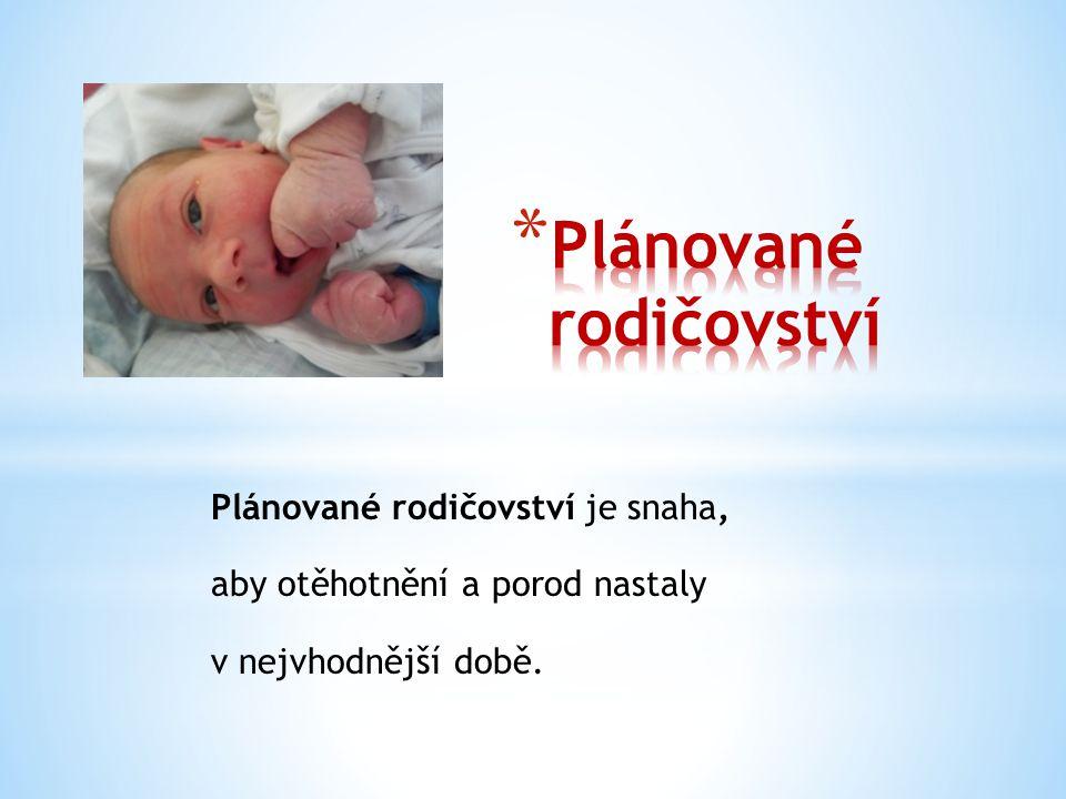 Plánované rodičovství je snaha, aby otěhotnění a porod nastaly v nejvhodnější době.
