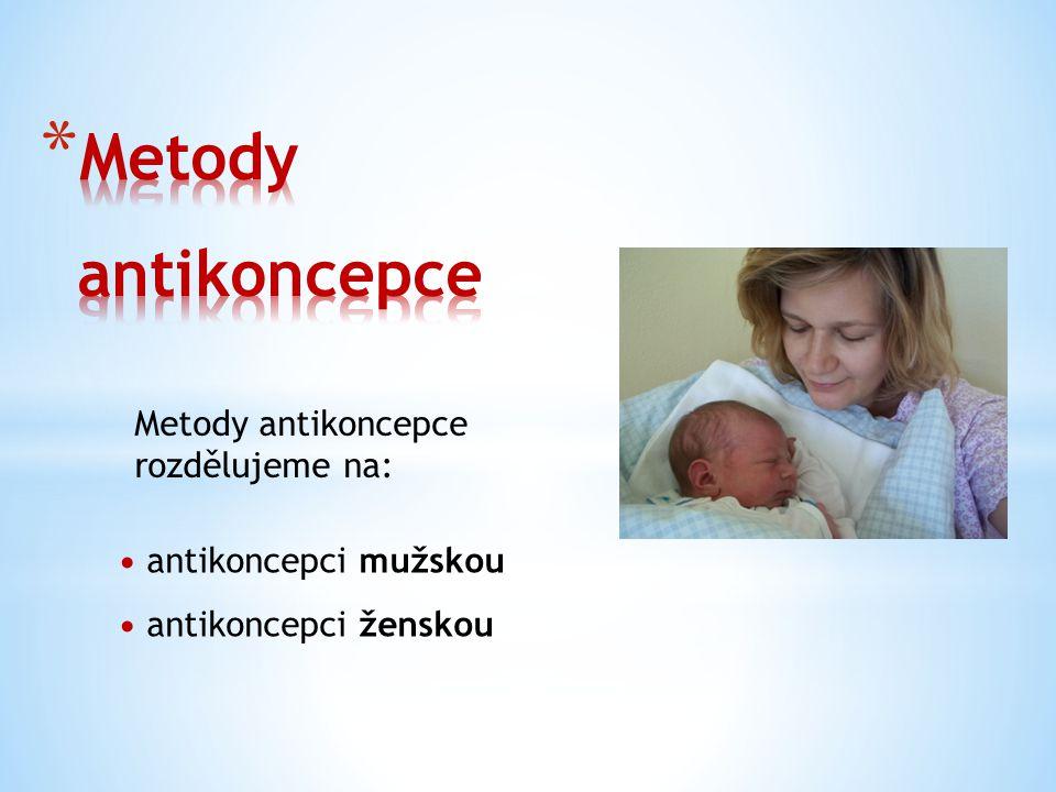 Metody antikoncepce rozdělujeme na: antikoncepci mužskou antikoncepci ženskou