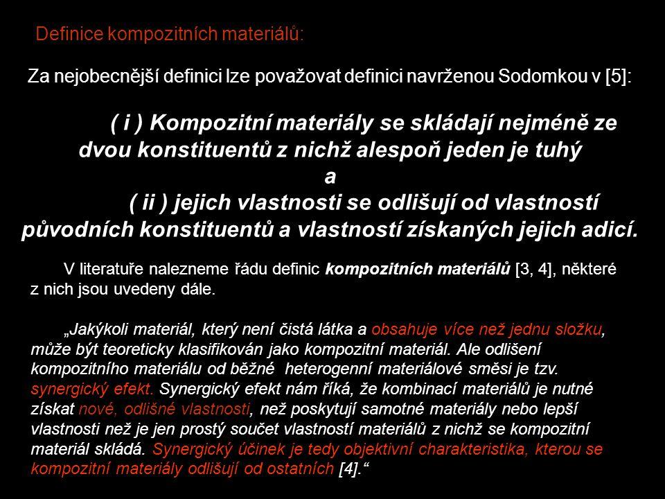 Za nejobecnější definici lze považovat definici navrženou Sodomkou v [5]: ( i ) Kompozitní materiály se skládají nejméně ze dvou konstituentů z nichž