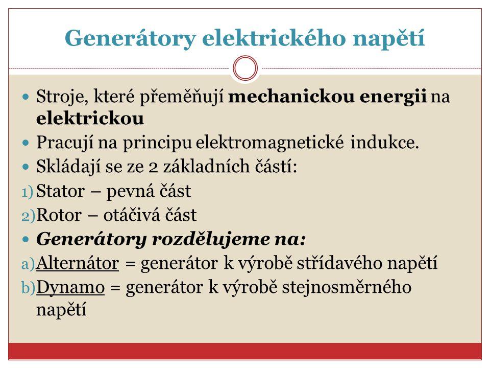 2.Generátor stejnosměrného napětí se nazývá alternátor stator dynamo