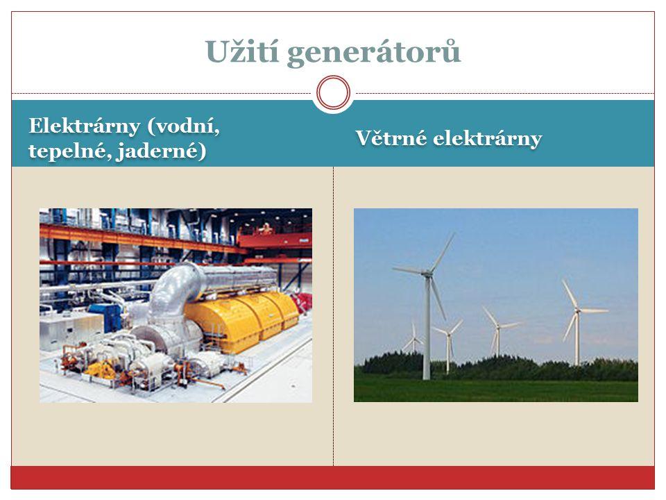 Elektrárny (vodní, tepelné, jaderné) Větrné elektrárny Užití generátorů