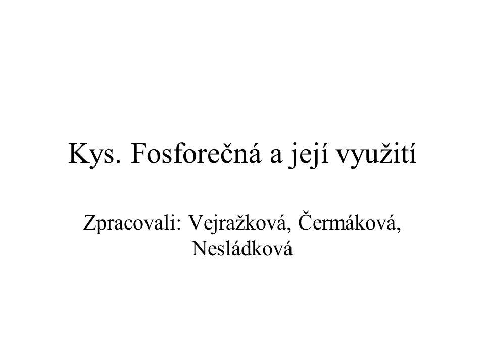 Kys. Fosforečná a její využití Zpracovali: Vejražková, Čermáková, Nesládková