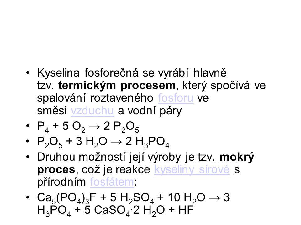 Kyselina fosforečná se vyrábí hlavně tzv. termickým procesem, který spočívá ve spalování roztaveného fosforu ve směsi vzduchu a vodní páryfosforuvzduc