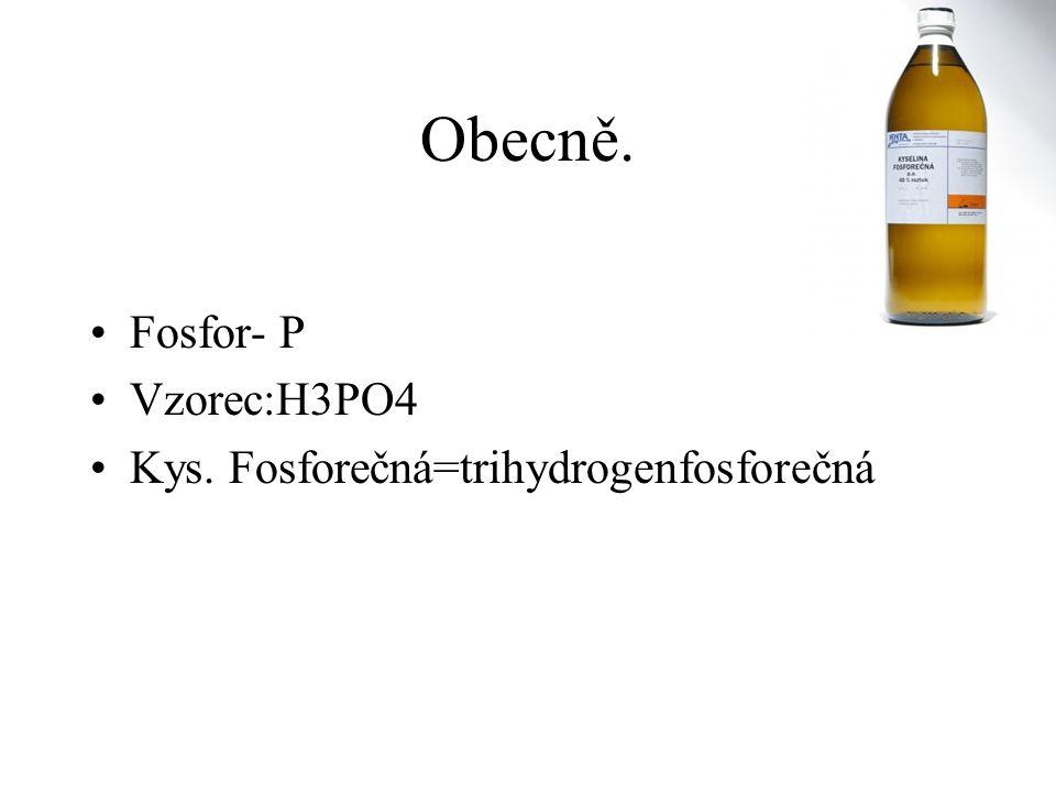 Obecně. Fosfor- P Vzorec:H3PO4 Kys. Fosforečná=trihydrogenfosforečná