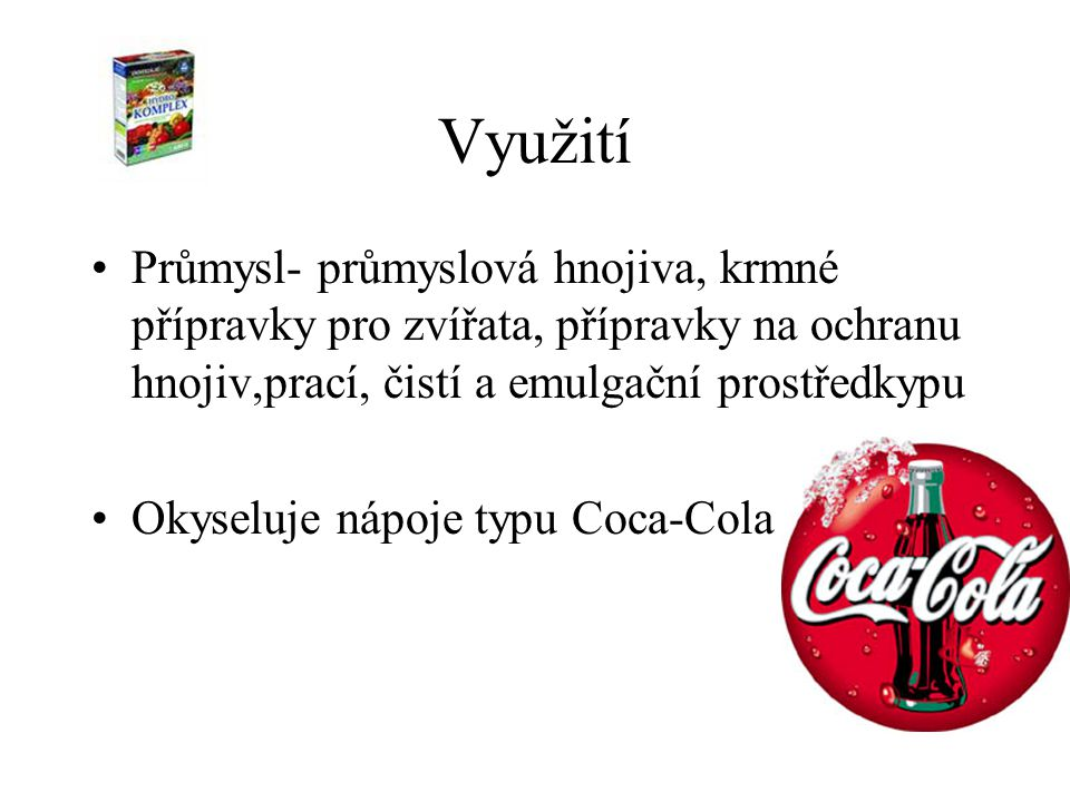 Využití Průmysl- průmyslová hnojiva, krmné přípravky pro zvířata, přípravky na ochranu hnojiv,prací, čistí a emulgační prostředkypu Okyseluje nápoje typu Coca-Cola