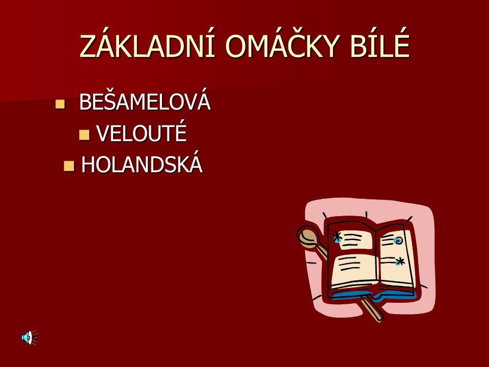 ZÁKLADNÍ OMÁČKY BÍLÉ B BEŠAMELOVÁ VELOUTÉ HOLANDSKÁ