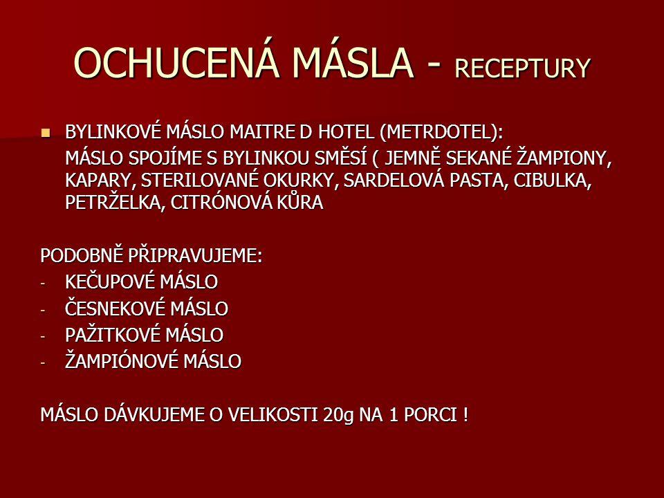 OCHUCENÁ MÁSLA - RECEPTURY BYLINKOVÉ MÁSLO MAITRE D HOTEL (METRDOTEL): MÁSLO SPOJÍME S BYLINKOU SMĚSÍ ( JEMNĚ SEKANÉ ŽAMPIONY, KAPARY, STERILOVANÉ OKU