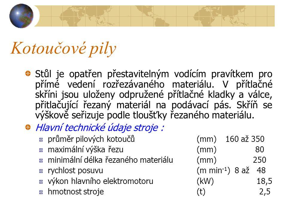 Kotoučové pily Stroj je určen pro hromadné rozřezávání prken a fošen několika pilovými kotouči na lišty a hranolky.