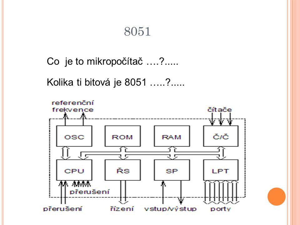 8051 Co je to mikropočítač ….?..... Kolika ti bitová je 8051 …..?.....
