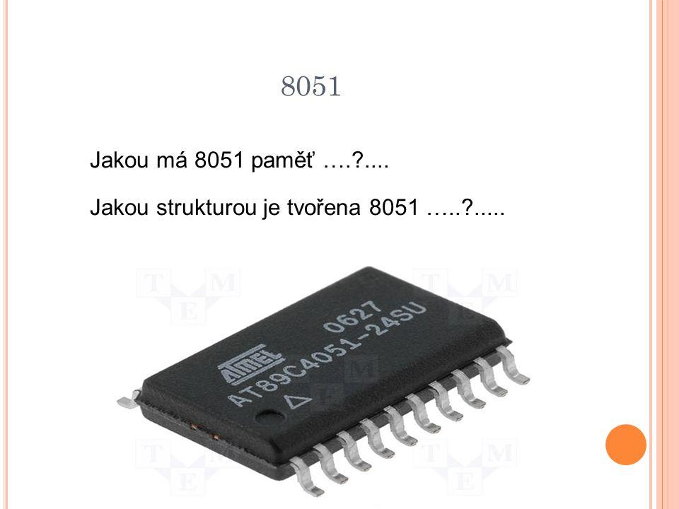 8051 Jakou má 8051 paměť ….?.... Jakou strukturou je tvořena 8051 …..?.....