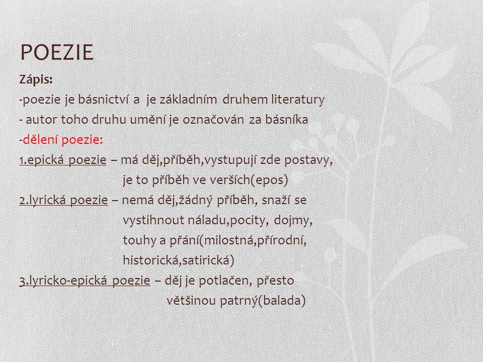 POEZIE Zápis: -poezie je básnictví a je základním druhem literatury - autor toho druhu umění je označován za básníka -dělení poezie: 1.epická poezie –