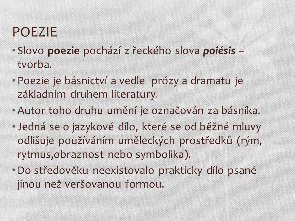 POEZIE Dělení poezie: 1.epická poezie – má děj,příběh,vystupují zde postavy, je to příběh ve verších(epos) 2.lyrická poezie – nemá děj,žádný příběh, snaží se vystihnout náladu,pocity, dojmy, touhy a přání(milostná,přírodní, historická,satirická) 3.lyricko-epická poezie – děj je potlačen, přesto většinou patrný(balada)
