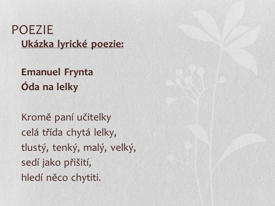 POEZIE Ukázka lyrické poezie: Emanuel Frynta Óda na lelky Kromě paní učitelky celá třída chytá lelky, tlustý, tenký, malý, velký, sedí jako přišití, h