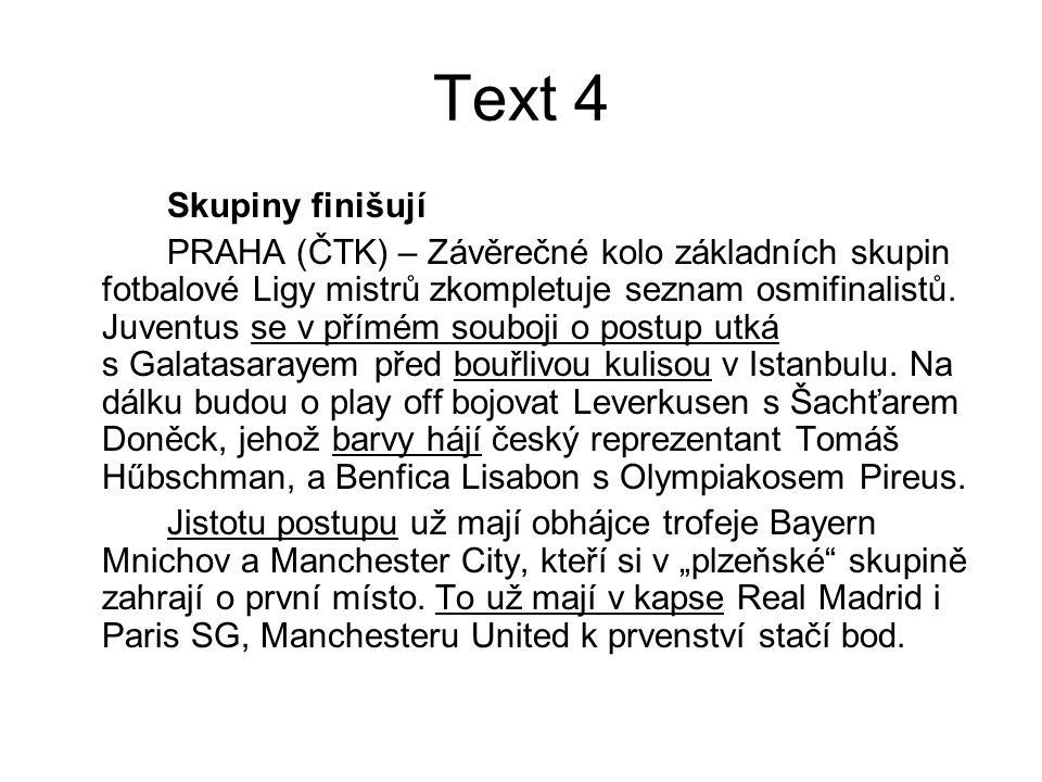 Text 4 Skupiny finišují PRAHA (ČTK) – Závěrečné kolo základních skupin fotbalové Ligy mistrů zkompletuje seznam osmifinalistů. Juventus se v přímém so