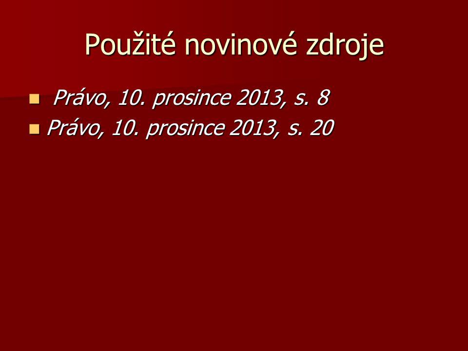Použité novinové zdroje Právo, 10. prosince 2013, s. 8 Právo, 10. prosince 2013, s. 8 Právo, 10. prosince 2013, s. 20 Právo, 10. prosince 2013, s. 20