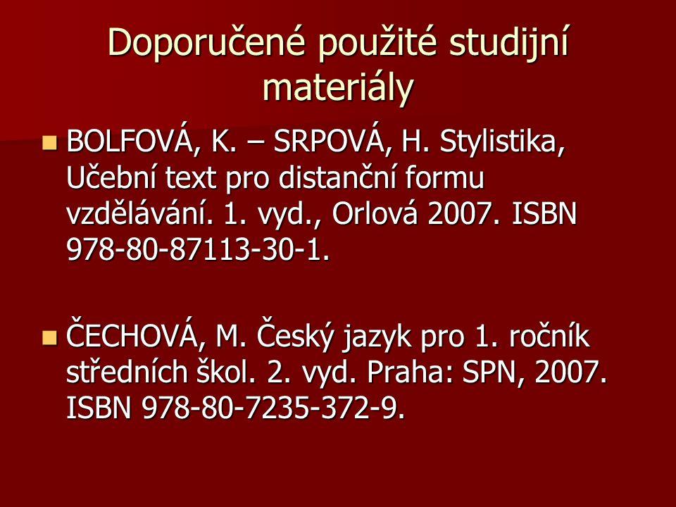 Doporučené použité studijní materiály BOLFOVÁ, K. – SRPOVÁ, H. Stylistika, Učební text pro distanční formu vzdělávání. 1. vyd., Orlová 2007. ISBN 978-