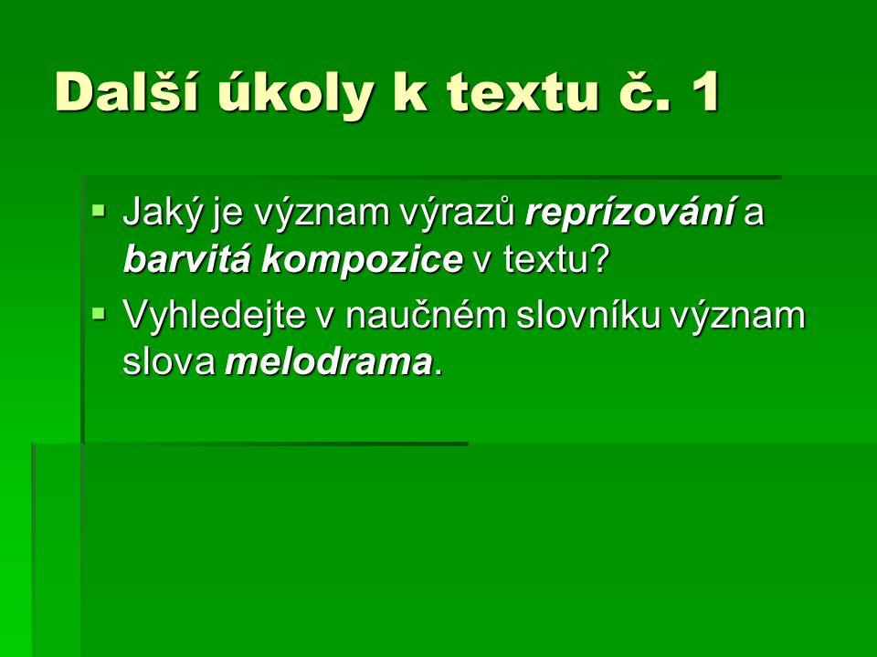 Další úkoly k textu č. 1  Jaký je význam výrazů reprízování a barvitá kompozice v textu?  Vyhledejte v naučném slovníku význam slova melodrama.