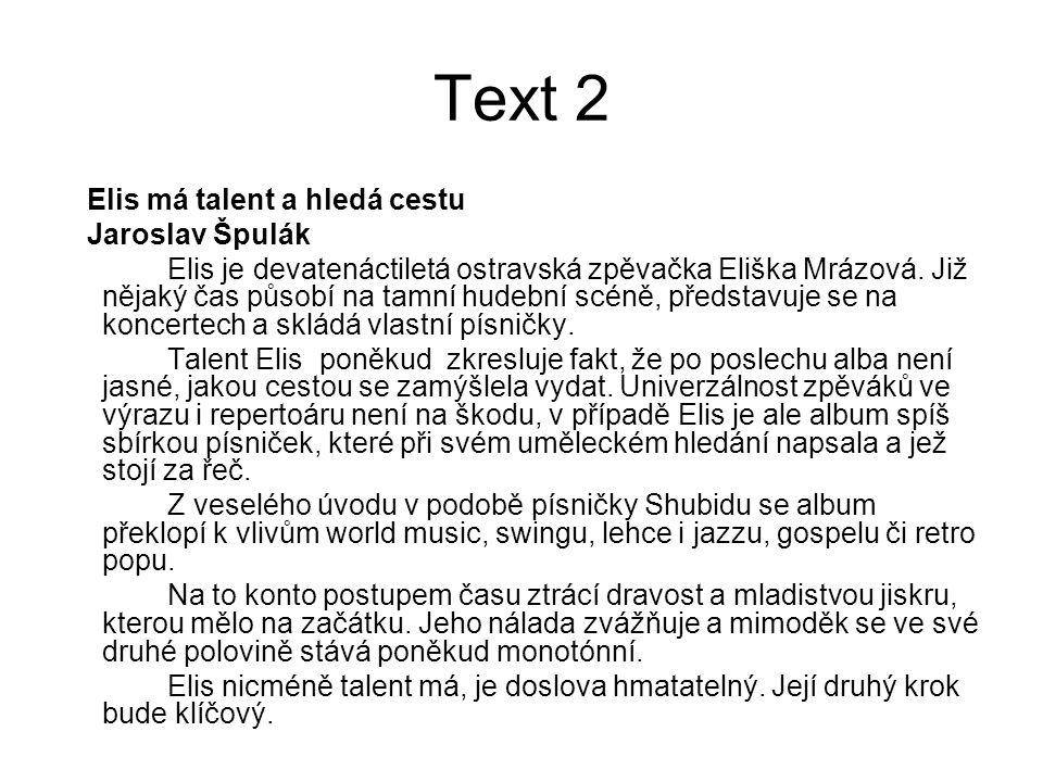 Text 2 Elis má talent a hledá cestu Jaroslav Špulák Elis je devatenáctiletá ostravská zpěvačka Eliška Mrázová. Již nějaký čas působí na tamní hudební