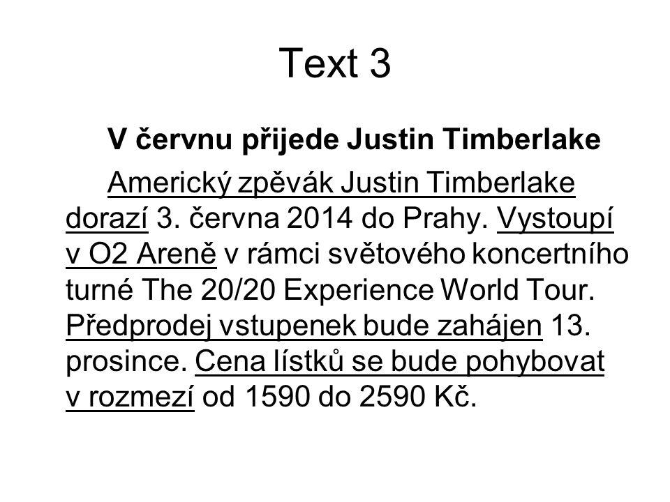 Text 3 V červnu přijede Justin Timberlake Americký zpěvák Justin Timberlake dorazí 3. června 2014 do Prahy. Vystoupí v O2 Areně v rámci světového konc