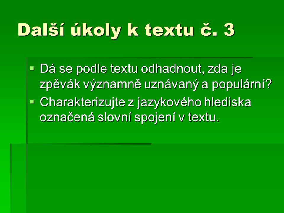Další úkoly k textu č. 3  Dá se podle textu odhadnout, zda je zpěvák významně uznávaný a populární?  Charakterizujte z jazykového hlediska označená