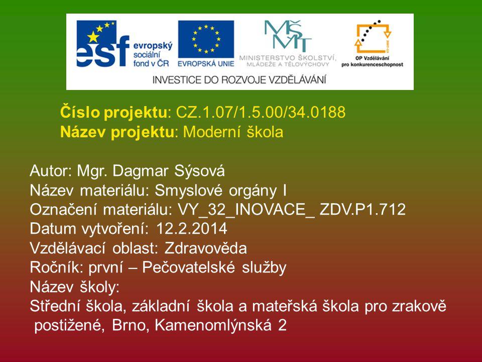 Číslo projektu: CZ.1.07/1.5.00/34.0188 Název projektu: Moderní škola Autor: Mgr. Dagmar Sýsová Název materiálu: Smyslové orgány I Označení materiálu: