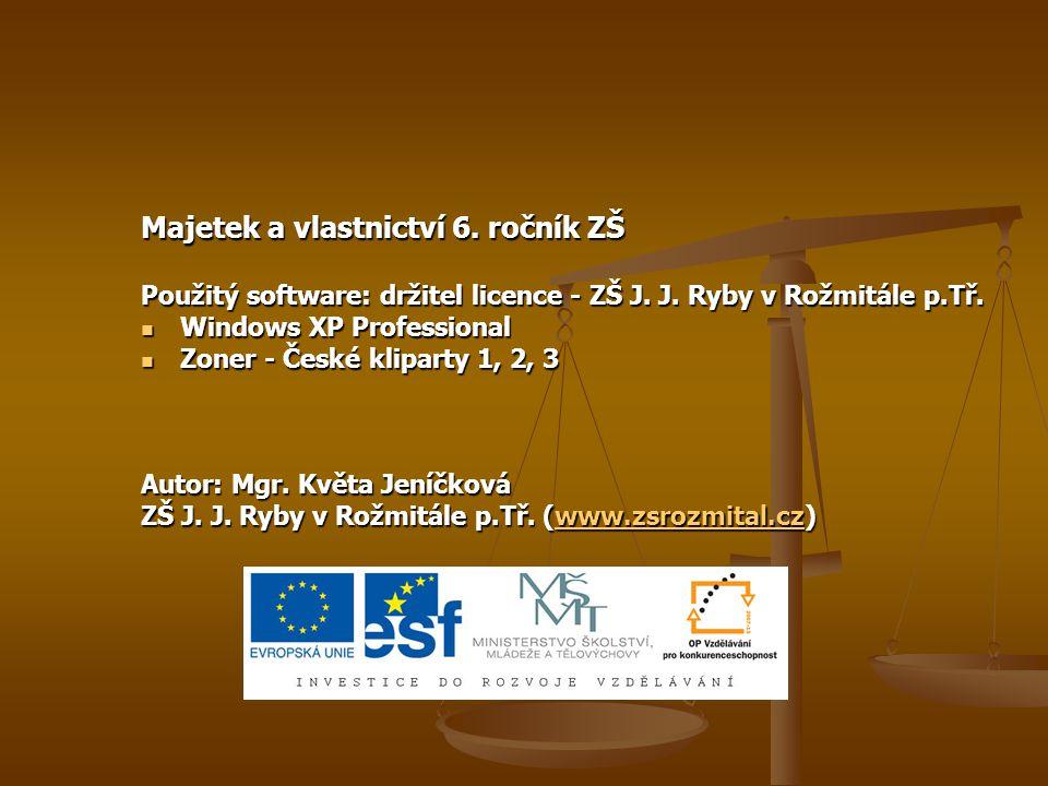 Majetek a vlastnictví 6. ročník ZŠ Použitý software: držitel licence - ZŠ J.