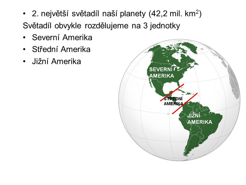 2. největší světadíl naší planety (42,2 mil. km 2 ) Světadíl obvykle rozdělujeme na 3 jednotky Severní Amerika Střední Amerika Jižní Amerika