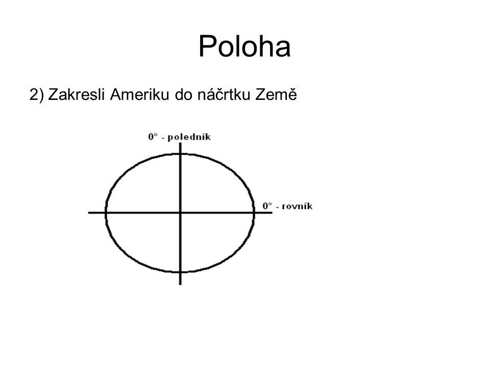 Poloha 2) Zakresli Ameriku do náčrtku Země
