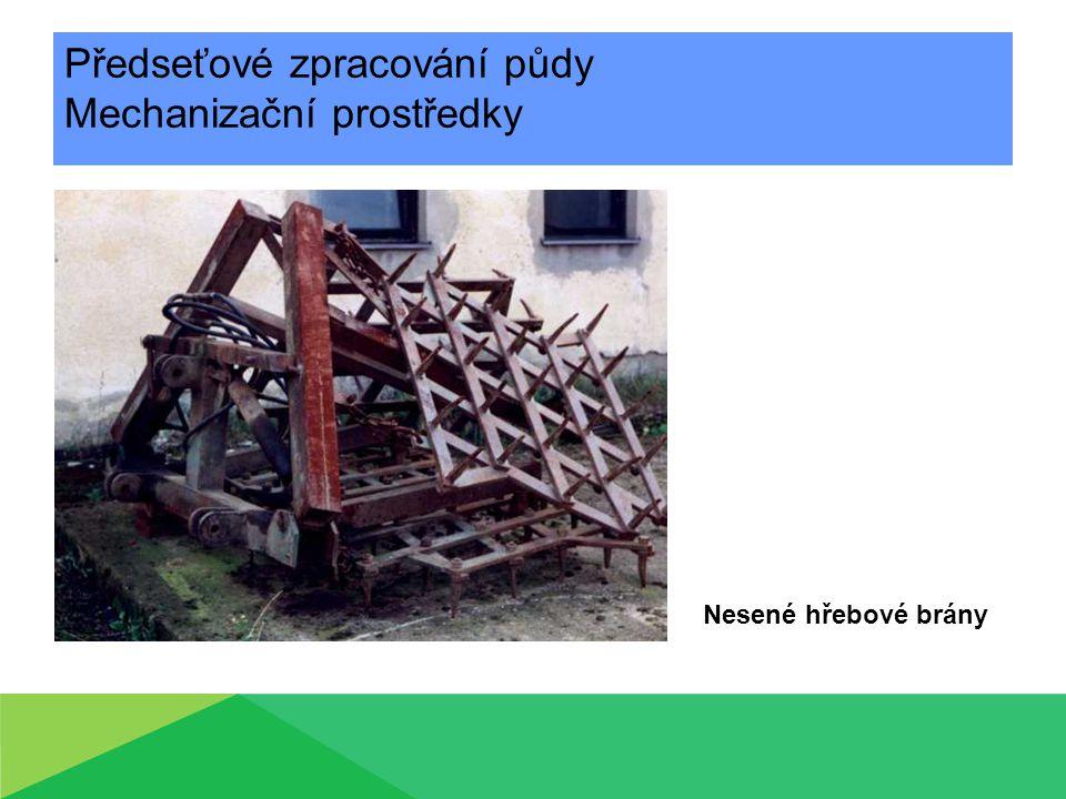 Předseťové zpracování půdy Mechanizační prostředky Nesené hřebové brány