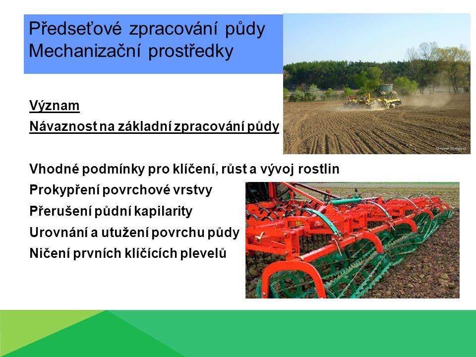 Předseťové zpracování půdy Mechanizační prostředky Význam Návaznost na základní zpracování půdy Vhodné podmínky pro klíčení, růst a vývoj rostlin Prok