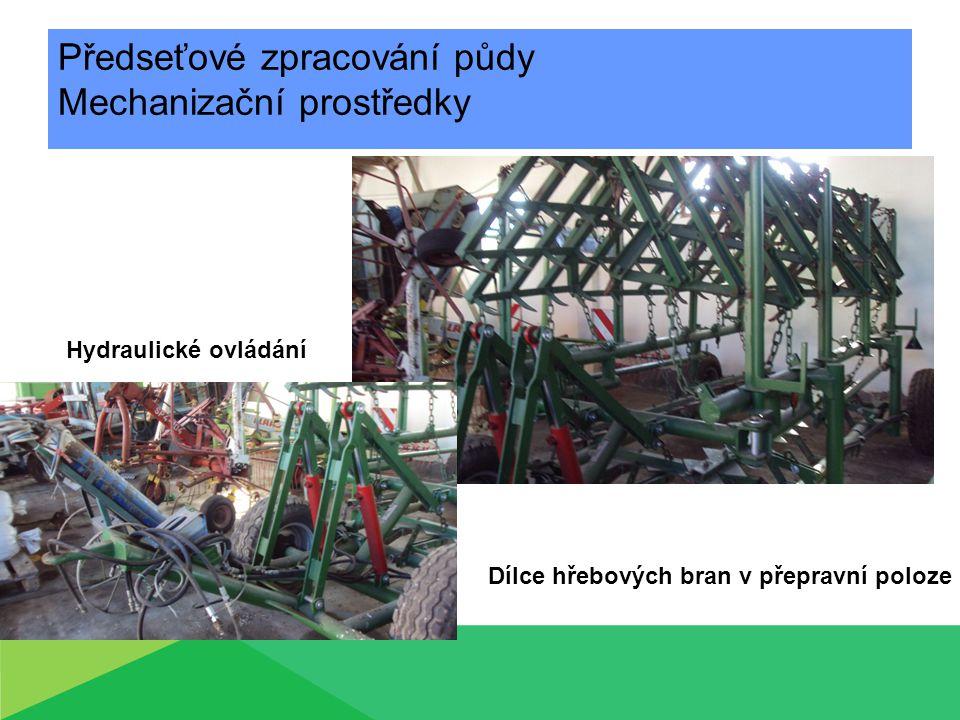 Předseťové zpracování půdy Mechanizační prostředky Dílce hřebových bran v přepravní poloze Hydraulické ovládání