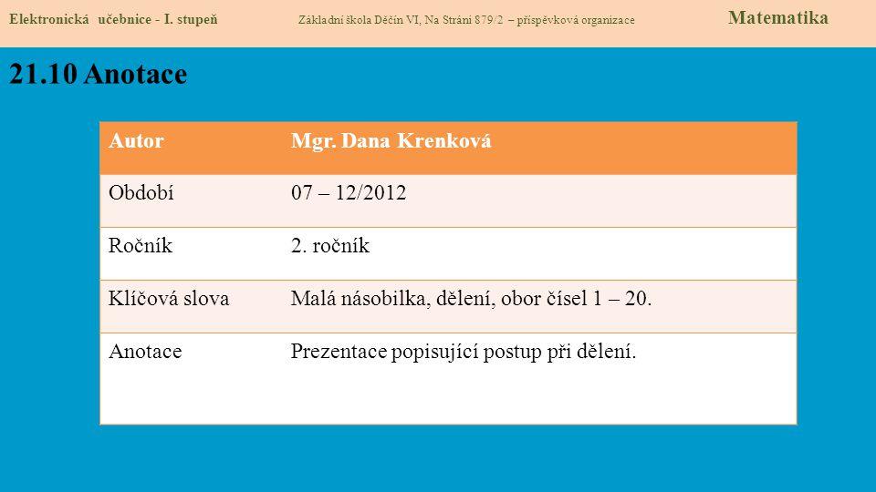 Elektronická učebnice - I. stupeň Základní škola Děčín VI, Na Stráni 879/2 – příspěvková organizace Matematika 21.10 Anotace AutorMgr. Dana Krenková O