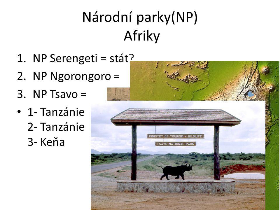 Národní parky(NP) Afriky 1.NP Serengeti = stát? 2.NP Ngorongoro = 3.NP Tsavo = 1- Tanzánie 2- Tanzánie 3- Keňa