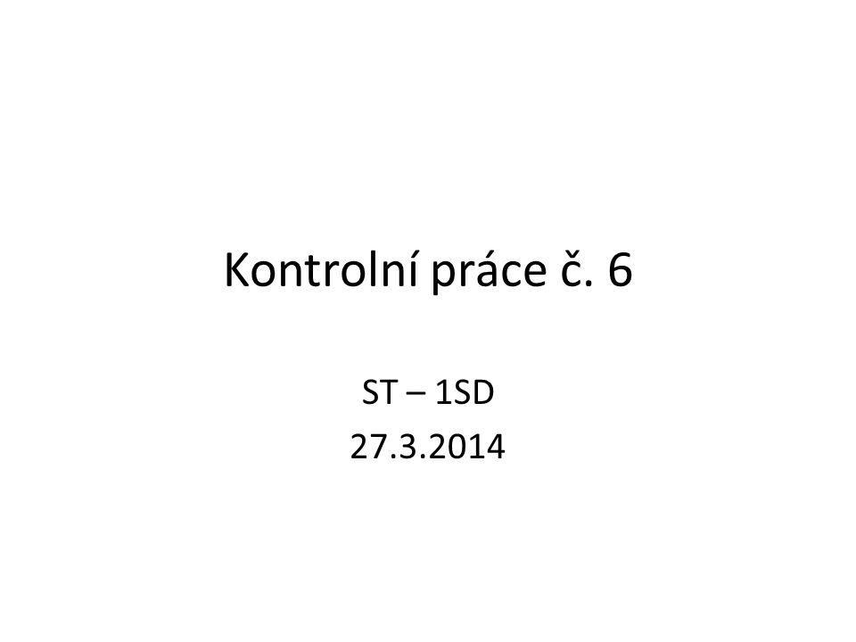 Kontrolní práce č. 6 ST – 1SD 27.3.2014