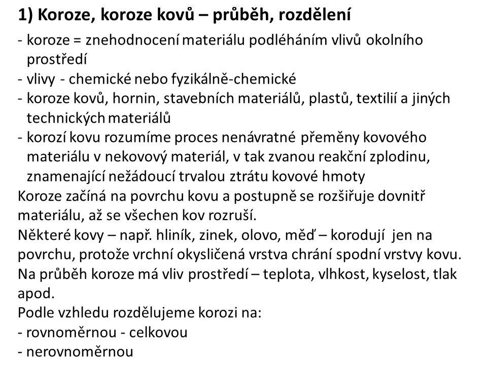 -koroze = znehodnocení materiálu podléháním vlivů okolního prostředí -vlivy - chemické nebo fyzikálně-chemické -koroze kovů, hornin, stavebních materi
