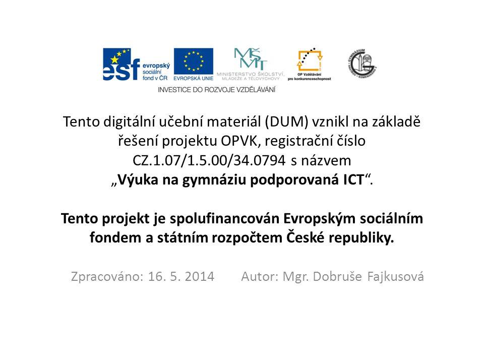 """Tento digitální učební materiál (DUM) vznikl na základě řešení projektu OPVK, registrační číslo CZ.1.07/1.5.00/34.0794 s názvem """"Výuka na gymnáziu podporovaná ICT ."""