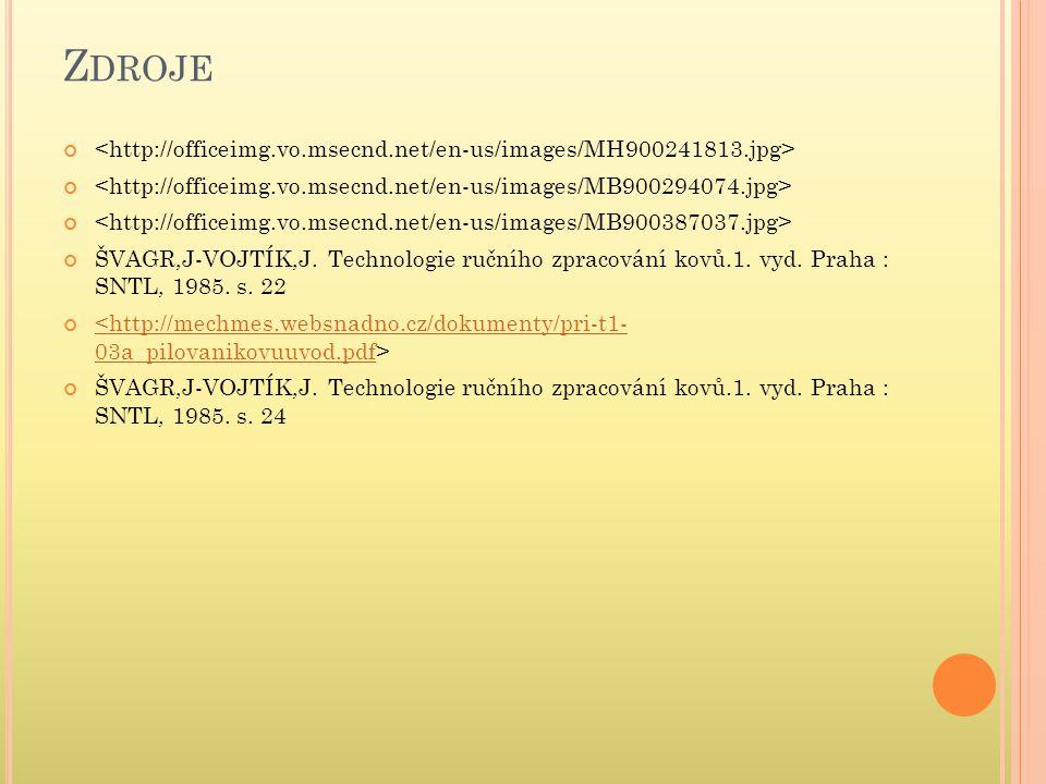 Z DROJE ŠVAGR,J-VOJTÍK,J. Technologie ručního zpracování kovů.1. vyd. Praha : SNTL, 1985. s. 22 <http://mechmes.websnadno.cz/dokumenty/pri-t1- 03a_pil