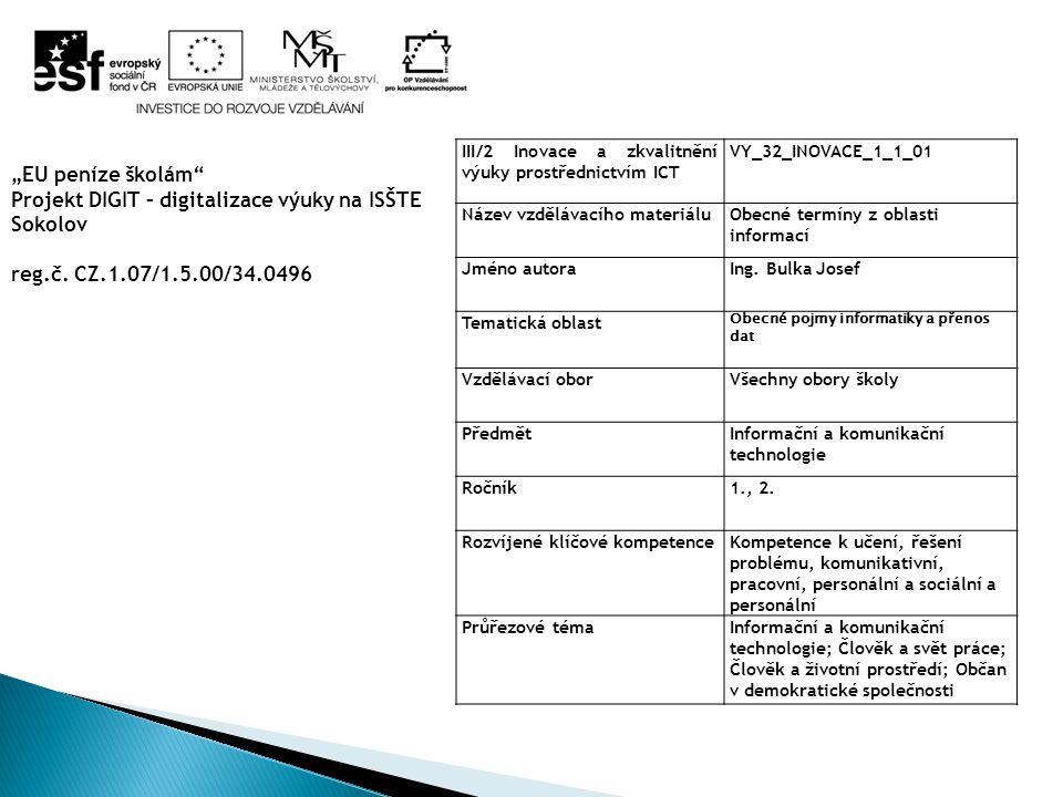 III/2 Inovace a zkvalitnění výuky prostřednictvím ICT VY_32_INOVACE_1_1_01 Název vzdělávacího materiáluObecné termíny z oblasti informací Jméno autoraIng.