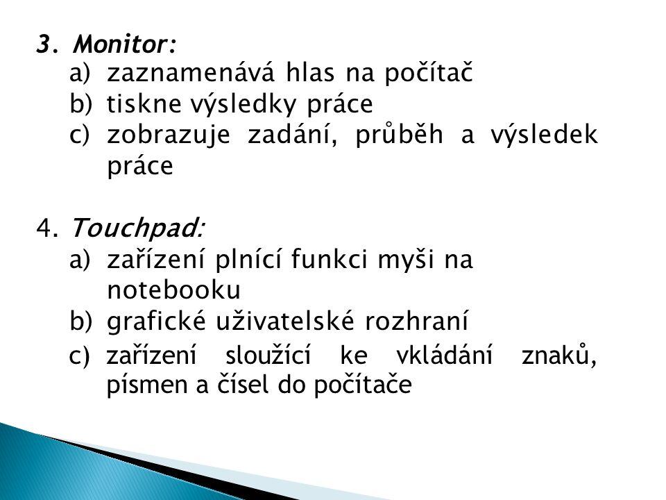 3.Monitor: a)zaznamenává hlas na počítač b)tiskne výsledky práce c)zobrazuje zadání, průběh a výsledek práce 4. Touchpad: a)zařízení plnící funkci myš