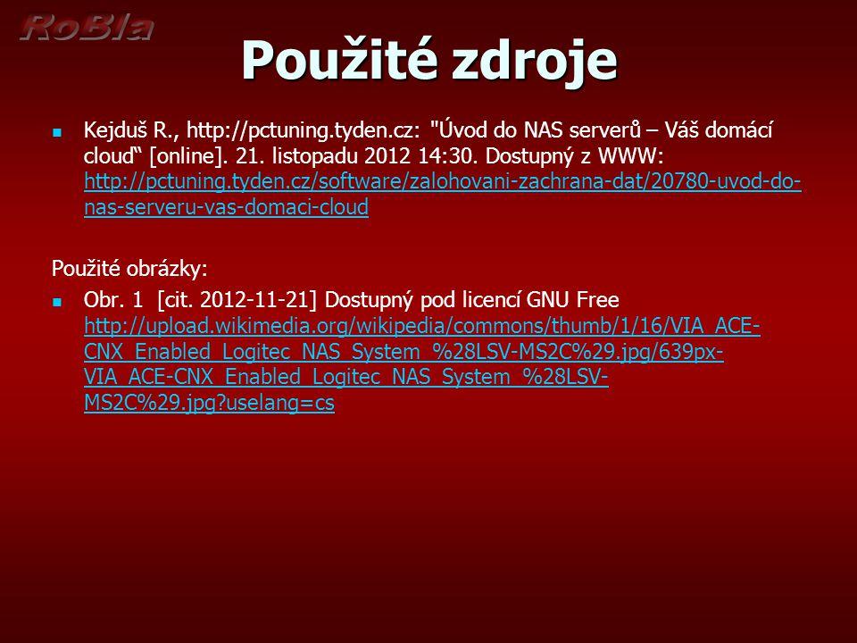 Použité zdroje Kejduš R., http://pctuning.tyden.cz: Úvod do NAS serverů – Váš domácí cloud [online].