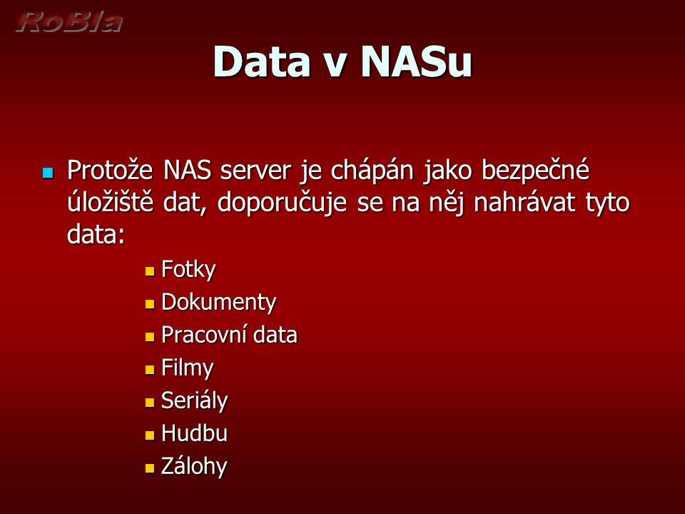 Data v NASu Protože NAS server je chápán jako bezpečné úložiště dat, doporučuje se na něj nahrávat tyto data: Protože NAS server je chápán jako bezpečné úložiště dat, doporučuje se na něj nahrávat tyto data: Fotky Fotky Dokumenty Dokumenty Pracovní data Pracovní data Filmy Filmy Seriály Seriály Hudbu Hudbu Zálohy Zálohy