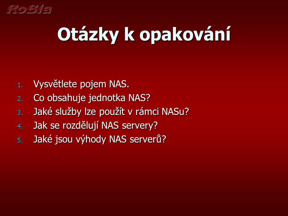 Otázky k opakování 1. Vysvětlete pojem NAS. 2. Co obsahuje jednotka NAS.